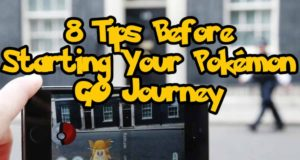 8 Tips Before Starting Your Pokémon GO Journey