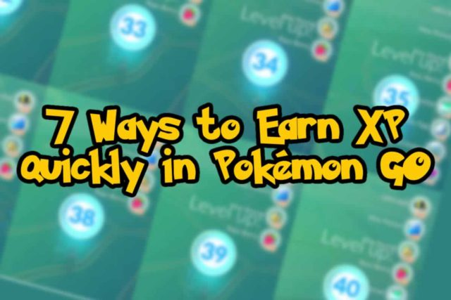 7 Ways to Earn XP Quickly in Pokémon GO